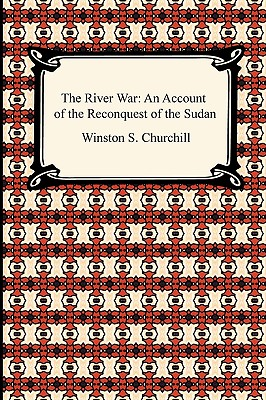 The River War: An Account of the: Churchill, Winston S.