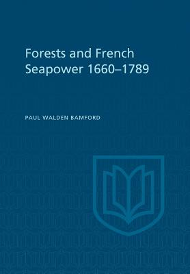 Forests and French Sea Power, 1660-1789 (Paperback: Bamford, Paul