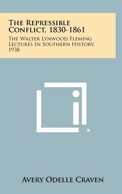 The Repressible Conflict, 1830-1861: The Walter Lynwood: Craven, Avery Odelle