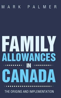 Family Allowances in Canada: The Origins and: Palmer, Mark