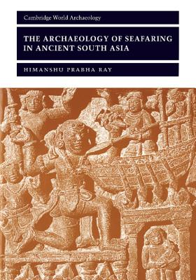 The Archaeology of Seafaring in Ancient South: Ray, Himanshu P.