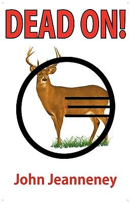 Dead On! Deer Anatomy and Shot Placement: Jeanneney, John