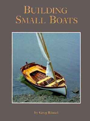 Building Small Boats (Hardback or Cased Book): Rossel, Greg