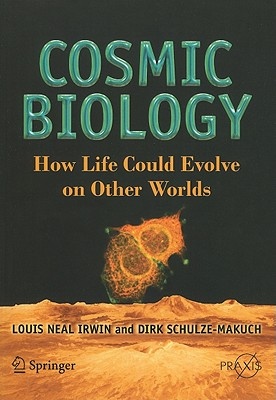 Cosmic Biology: How Life Could Evolve on: Irwin, Louis Neal