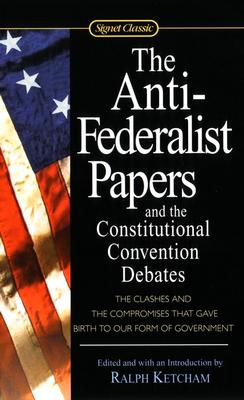 The Anti-Federalist Papers and the Constitutional Convention: Ketcham, Ralph