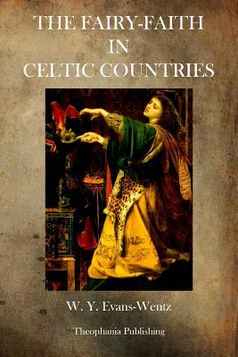 The Fairy Faith in Celtic Countries (Paperback: Evans Wentz, W.