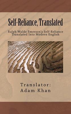 Self-Reliance, Translated: Ralph Waldo Emerson's Self-Reliance Translated: Khan, Adam