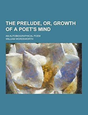 The Prelude, Or, Growth of a Poet's: Wordsworth, William