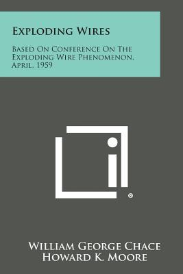 Exploding Wires: Based on Conference on the: Chace, William George