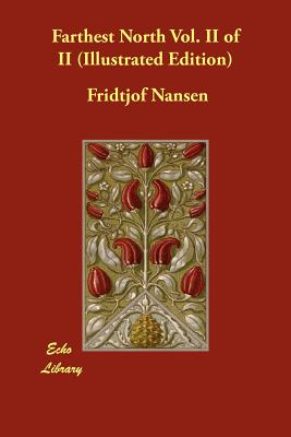 Farthest North Vol. II of II (Illustrated: Nansen, Fridtjof