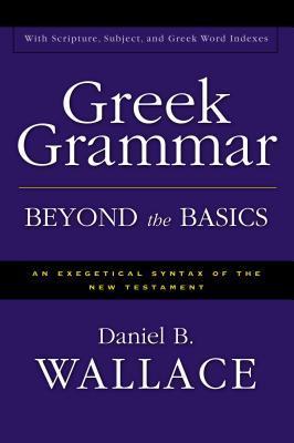 Greek Grammar Beyond the Basics: An Exegetical: Wallace, Daniel B.