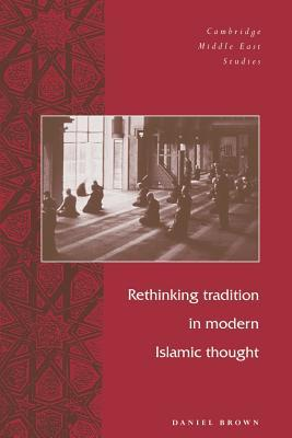 Rethinking Tradition in Modern Islamic Thought (Paperback: Brown, Daniel