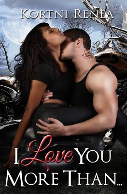 I Love You More Than. (Paperback or: Renea, Kortni