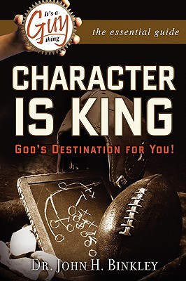 It's a Guy Thing: Character Is King,: Binkley, John