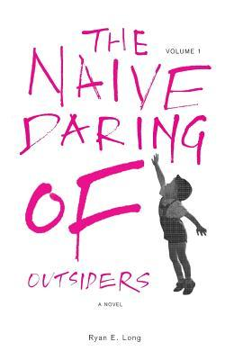 The Naive Daring of Outsiders (Paperback or: Long, Ryan E.