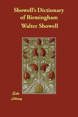 Showell's Dictionary of Birmingham (Paperback or Softback): Showell, Walter