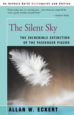 The Silent Sky: The Incredible Extinction of: Eckert, Allan W.