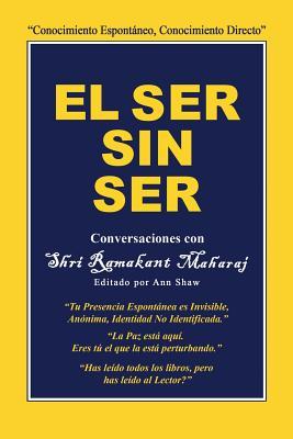 El Ser Sin Ser: Conversaciones Con Shri: Maharaj, Ramakant