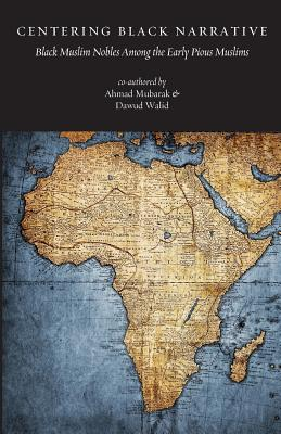 Centering Black Narrative: Black Muslim Nobles Among: Mubarak, MR Ahmad