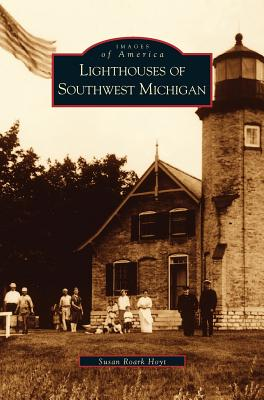 Lighthouses of Southwest Michigan (Hardback or Cased: Hoyt, Susan Roark
