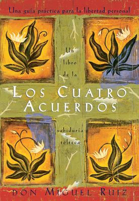 Los Cuatro Acuerdos: Una Guia Practica Para: Ruiz, Don Miguel