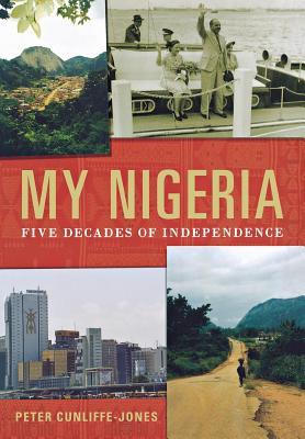 My Nigeria: Five Decades of Independence (Hardback: Cunliffe-Jones, Peter