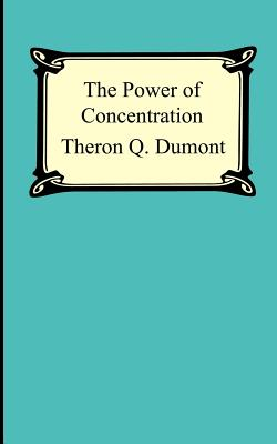 The Power of Concentration (Paperback or Softback): Dumont, Theron Q.