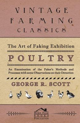 The Art of Faking Exhibition Poultry -: Scott, George R.