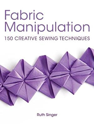 Fabric Manipulation: 150 Creative Sewing Techniques (Paperback: Singer, Ruth