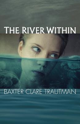 The River Within (Paperback or Softback): Trautman, Baxter Clare