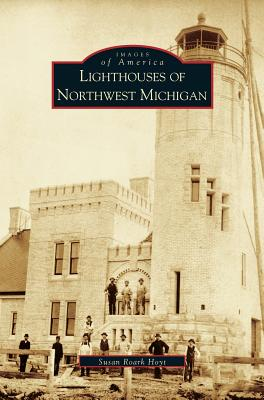 Lighthouses of Northwest Michigan (Hardback or Cased: Roark Hoyt, Susan