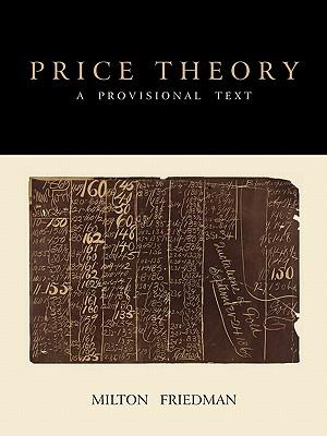Price Theory: A Provisional Text (Paperback or: Friedman, Milton