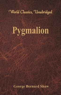 Pygmalion (World Classics, Unabridged) (Paperback or Softback): Shaw, George Bernard
