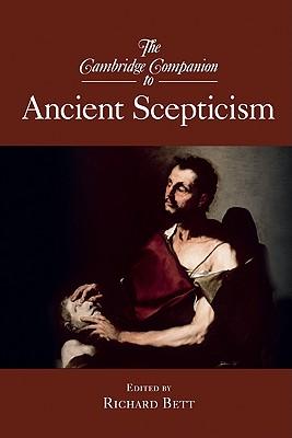 The Cambridge Companion to Ancient Scepticism (Paperback: Bett, Richard