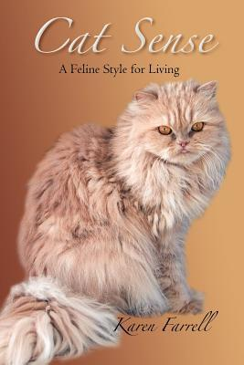 Cat Sense: A Feline Style for Living: Farrell, Karen