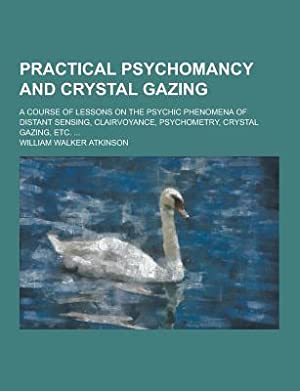 Practical Psychomancy and Crystal Gazing; A Course: Atkinson, William Walker