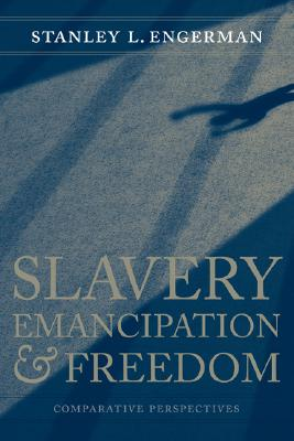 Slavery, Emancipation, and Freedom: Comparative Perspectives (Hardback: Engerman, Stanley L.