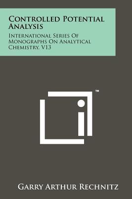 Controlled Potential Analysis: International Series of Monographs: Rechnitz, Garry Arthur
