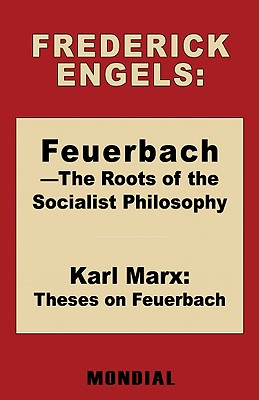 Feuerbach - The Roots of the Socialist: Engels, Frederick (Friedrich)