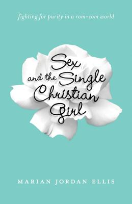 Sex and the Single Christian Girl: Fighting: Jordan Ellis, Marian