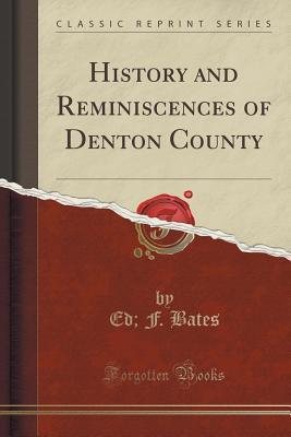 History and Reminiscences of Denton County (Classic: Bates, Ed F.