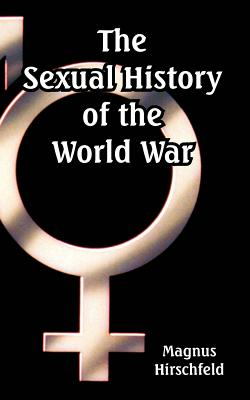 The Sexual History of the World War: Hirschfeld, Magnus