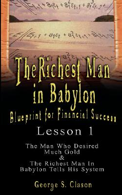 The Richest Man in Babylon: Blueprint for: Clason, George Samuel
