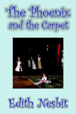 The Phoenix and the Carpet by Edith: Nesbit, Edith