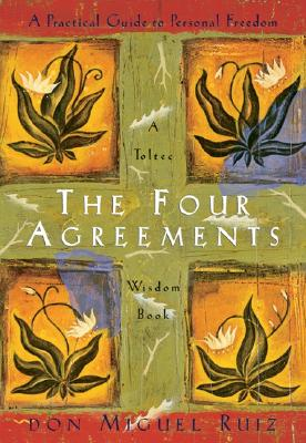 The Four Agreements: A Practical Guide to: Ruiz, Don Miguel