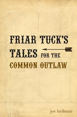 Friar Tuck's Tales for the Common Outlaw: Heilman, Joseph Patrick
