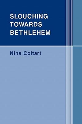 Slouching Towards Bethlehem (Paperback or Softback): Coltart, Nina