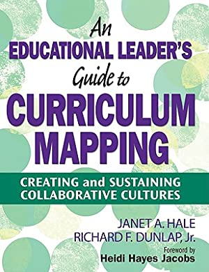 An Educational Leader's Guide to Curriculum Mapping: Hale, Janet A.