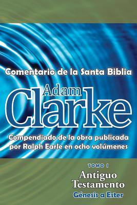 Adam Clarke, Comentario de la Santa Biblia,: Clarke, Adam