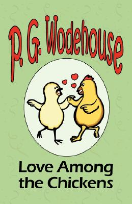 Love Among the Chickens (Paperback or Softback): Wodehouse, P. G.